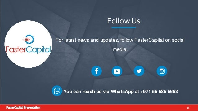 FasterCapital Presentation 15 Follow Us For latest news and updates, follow FasterCapital on social media. You can reach u...
