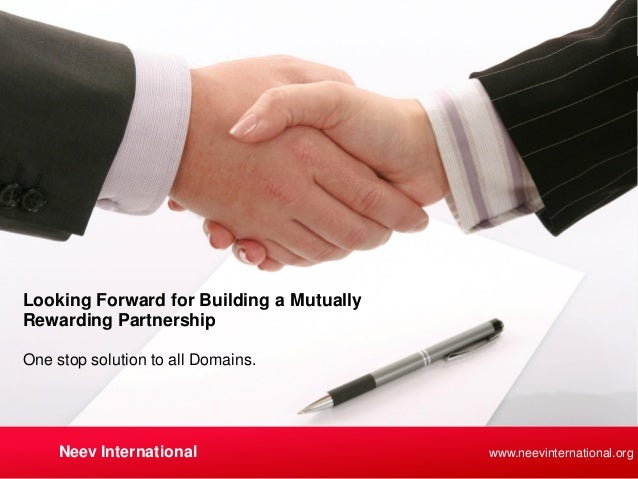 www.neevinternational.org One stop solution to all Domains. Looking Forward for Building a Mutually Rewarding Partnership ...