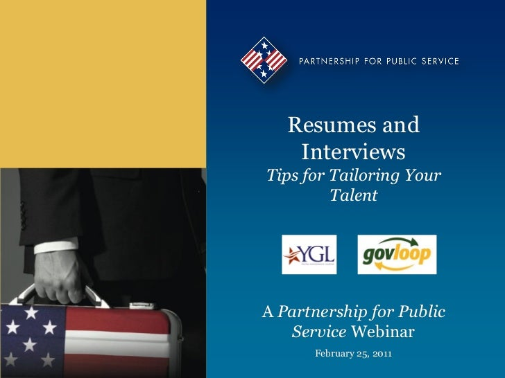 Resumes and    InterviewsTips for Tailoring Your         TalentA Partnership for Public   Service Webinar      February 25...
