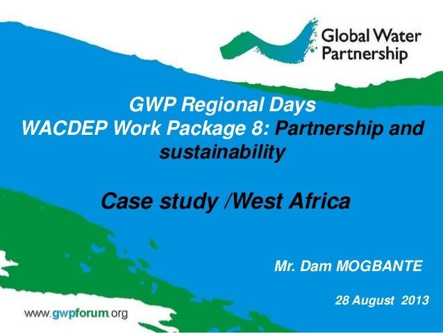 Mr. Dam MOGBANTE GWP Regional Days WACDEP Work Package 8: Partnership and sustainability Case study /West Africa 28 August...