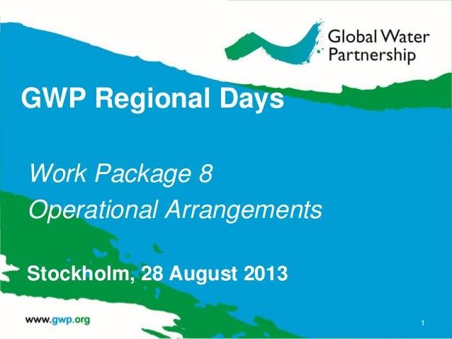 GWP Regional Days Work Package 8 Operational Arrangements Stockholm, 28 August 2013 1