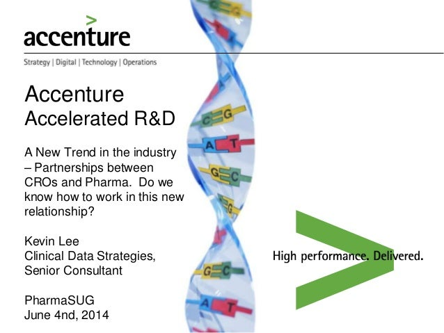 Accenture Accelerated R&D A New Trend in the industry – Partnerships between CROs and Pharma. Do we know how to work in th...