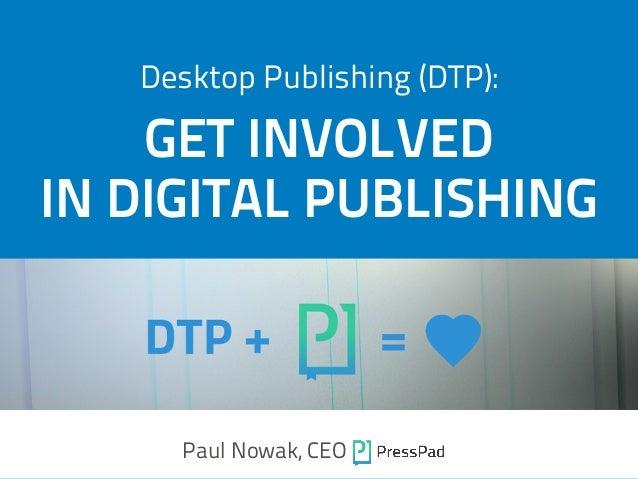 Desktop Publishing (DTP): Paul Nowak, CEO GET INVOLVED IN DIGITAL PUBLISHING