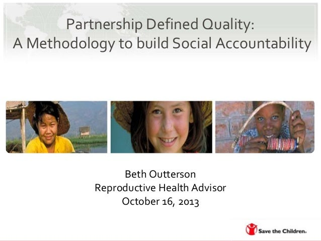 Partnership Defined Quality: A Methodology to build Social Accountability  Beth Outterson Reproductive Health Advisor Octo...