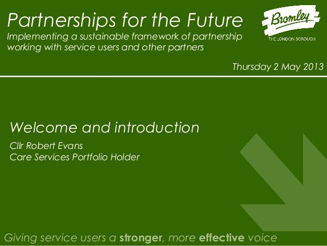 Partnerships for the FutureImplementing a sustainable framework of partnershipworking with service users and other partner...
