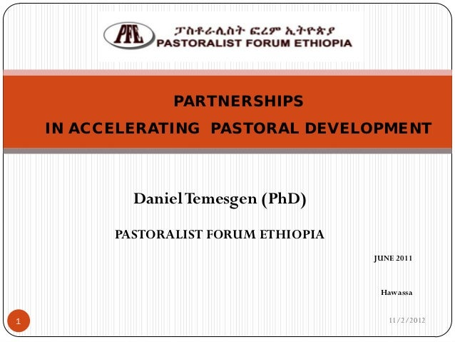 PARTNERSHIPS    IN ACCELERATING PASTORAL DEVELOPMENT            Daniel Temesgen (PhD)          PASTORALIST FORUM ETHIOPIA ...