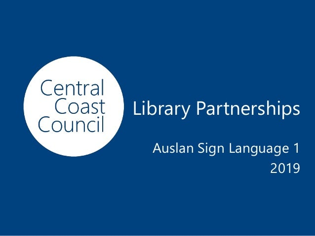 www.centralcoast.nsw.gov.au Library Partnerships Auslan Sign Language 1 2019