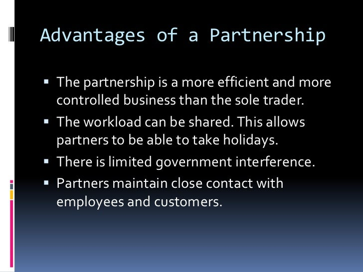 how to start a business and the benefits of the partnerships Choosing a business structure: partnerships a partnership is when two or more individuals or corporations do business together in partnership a partnership can be a very flexible business structure – you can expand or limit liability and decision-making authority to suit your business' needs.