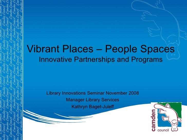 Vibrant Places – People Spaces Innovative Partnerships and Programs Library Innovations Seminar November 2008 Manager Libr...