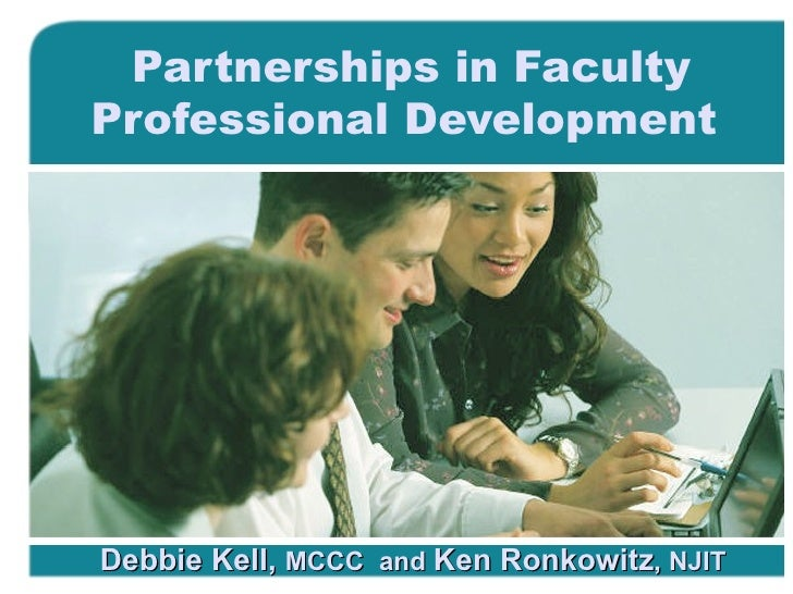 Partnerships in Faculty Professional Development   Debbie Kell,  MCCC  and  Ken Ronkowitz , NJIT