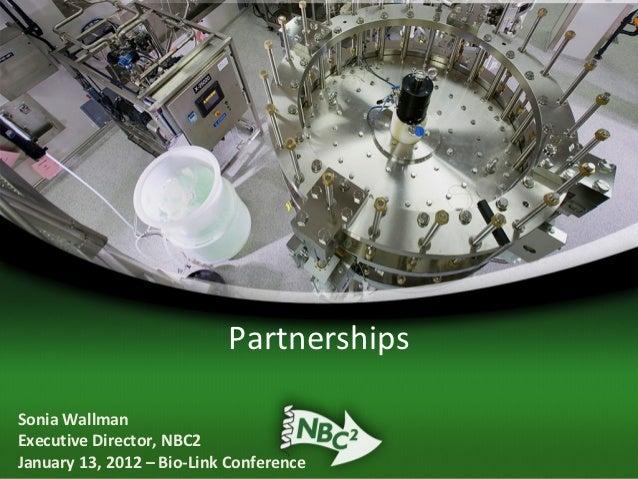 PartnershipsSonia WallmanExecutive Director, NBC2January 13, 2012 – Bio-Link Conference