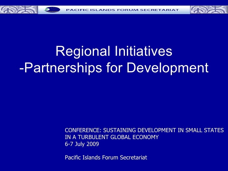 Regional Initiatives -Partnerships for Development          CONFERENCE: SUSTAINING DEVELOPMENT IN SMALL STATES       IN A ...