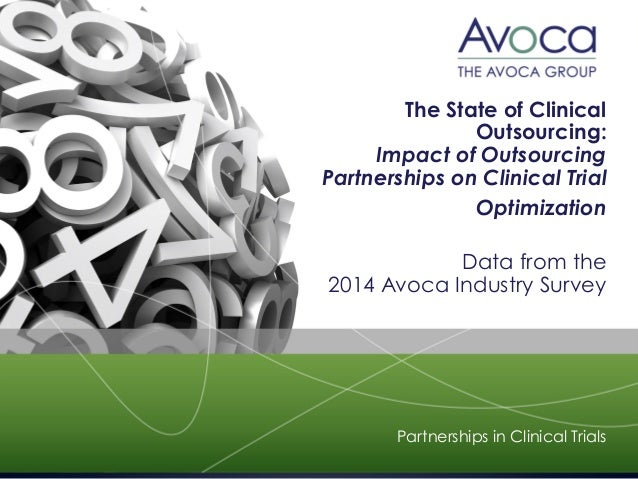 The State of Clinical Outsourcing: Impact of Outsourcing Partnerships on Clinical Trial Optimization Data from the 2014 Av...
