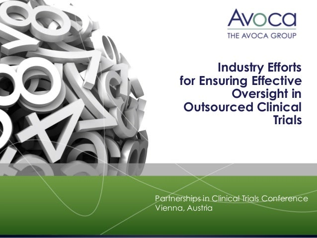 Industry Efforts for Ensuring Effective Oversight in Outsourced Clinical Trials Partnerships in Clinical Trials Conference...