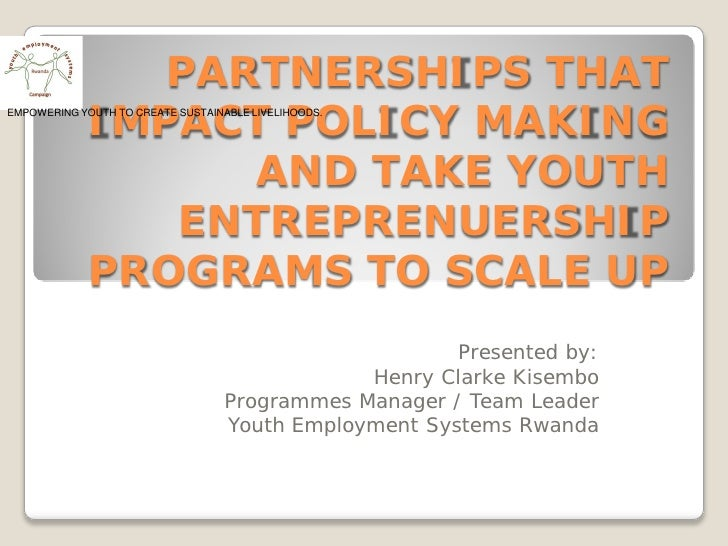 PARTNERSHIPS THAT             IMPACT POLICY MAKINGEMPOWERING YOUTH TO CREATE SUSTAINABLE LIVELIHOODS.                   AN...