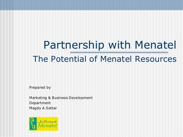 Partnership with Menatel The Potential of Menatel ResourcesPrepared byMarketing & Business DevelopmentDepartmentMagdy A.Sa...
