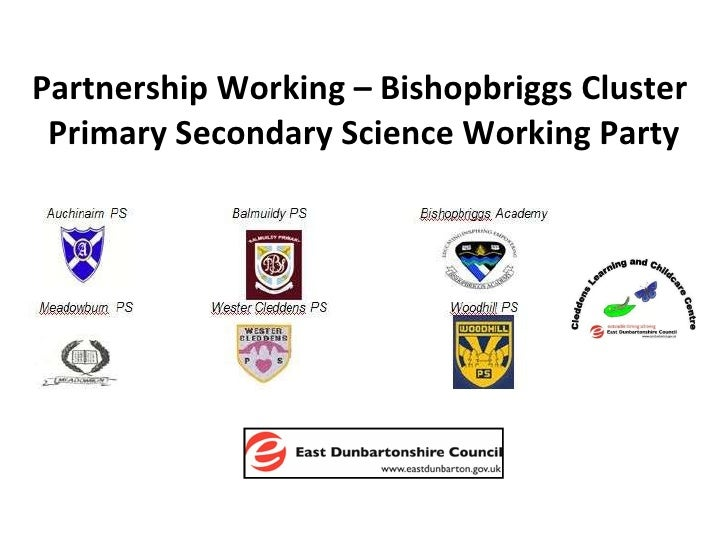 Partnership Working – Bishopbriggs Cluster  Primary Secondary Science Working Party
