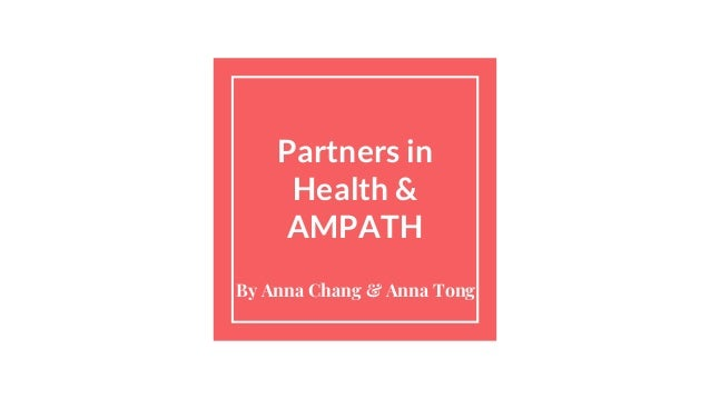 Partners in Health & AMPATH By Anna Chang & Anna Tong