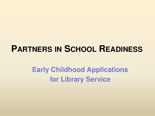 PARTNERS IN SCHOOL READINESS Early Childhood Applications for Library Service