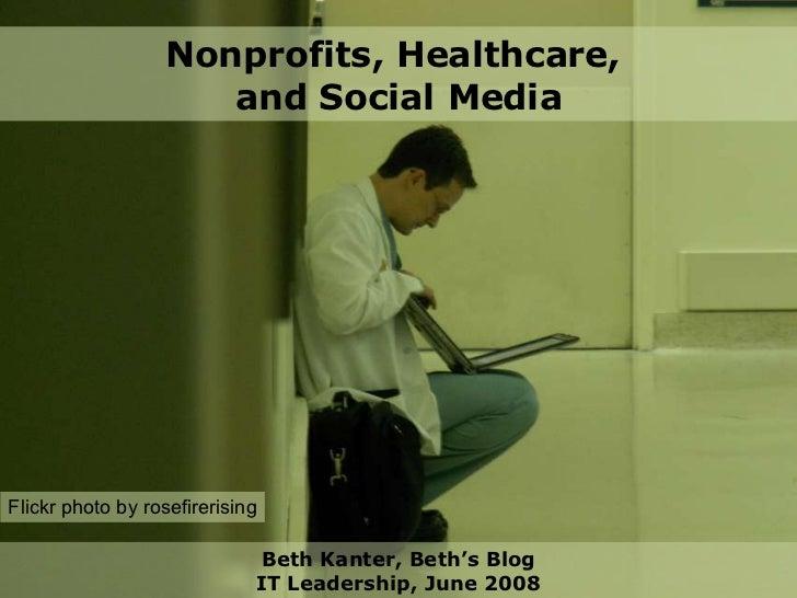Nonprofits, Healthcare,  and Social Media Beth Kanter, Beth's Blog IT Leadership, June 2008 Flickr photo by rosefirerising