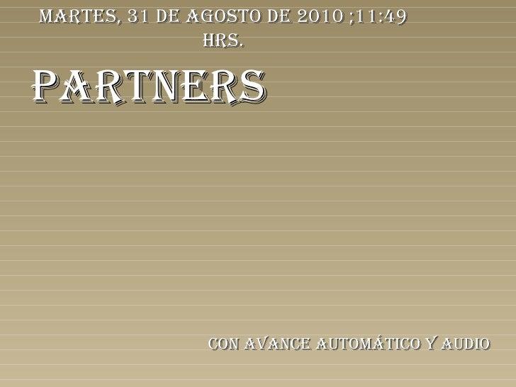 PARTNERS Con avance automático y audio martes, 31 de agosto de 2010  ; 11:49  hrs.