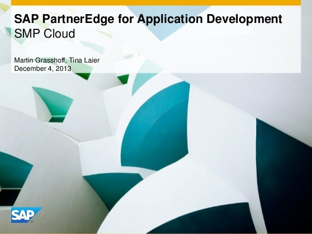 SAP PartnerEdge for Application Development SMP Cloud Martin Grasshoff, Tina Laier December 4, 2013