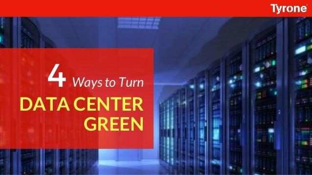 DATA CENTER GREEN Ways to Turn4