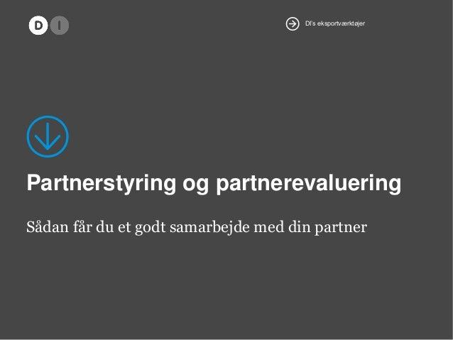 DI's eksportværktøjer  25.  Partnerstyring og partnerevaluering Sådan får du et godt samarbejde med din partner  9.  12
