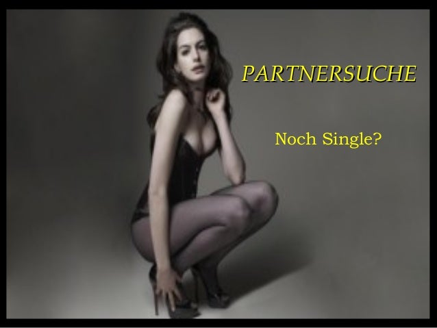 PARTNERSUCHEPARTNERSUCHENoch Single?