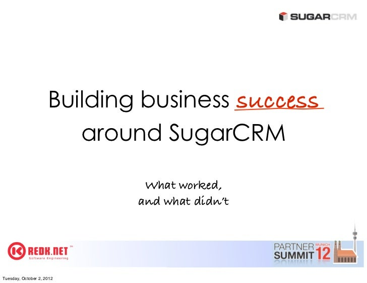 Building business success                        around SugarCRM                              What worked,                ...