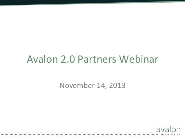 Avalon  2.0  Partners  Webinar   November  14,  2013