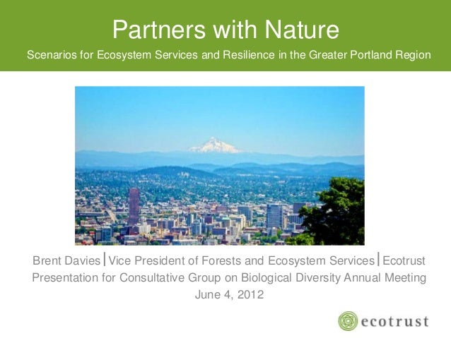 Partners with NatureBrent DaviesVice President of Forests and Ecosystem ServicesEcotrustPresentation for Consultative Gr...