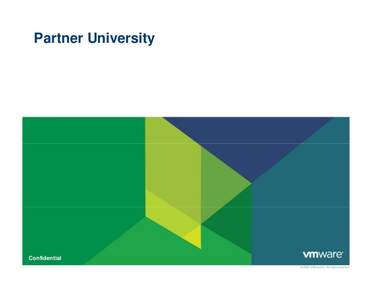 Partner UniversityConfidential                      © 2009 VMware Inc. All rights reserved