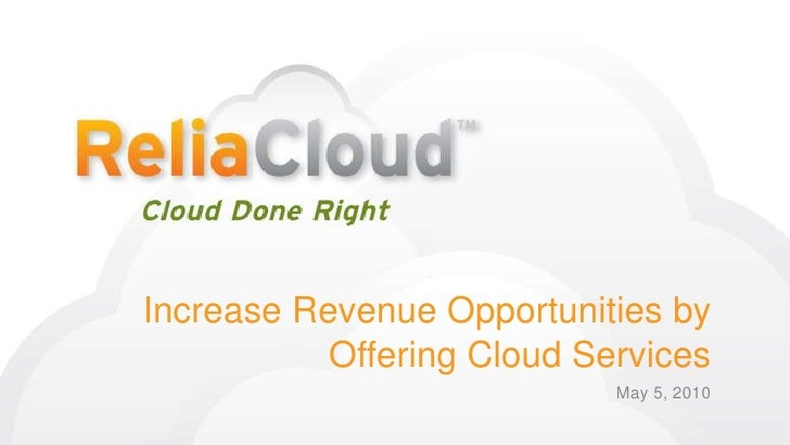 Increase Revenue Opportunities by Offering Cloud Services<br />May 5, 2010<br />