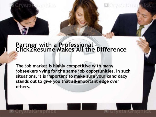 Partner with a Professional -Click2Resume Makes All the DifferenceThe job market is highly competitive with manyjobseekers...
