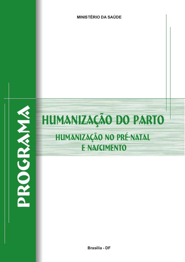 MINISTÉRIO DA SAÚDE Brasília - DF Humanização do parto Humanização no Pré-natal e nascimento Programa