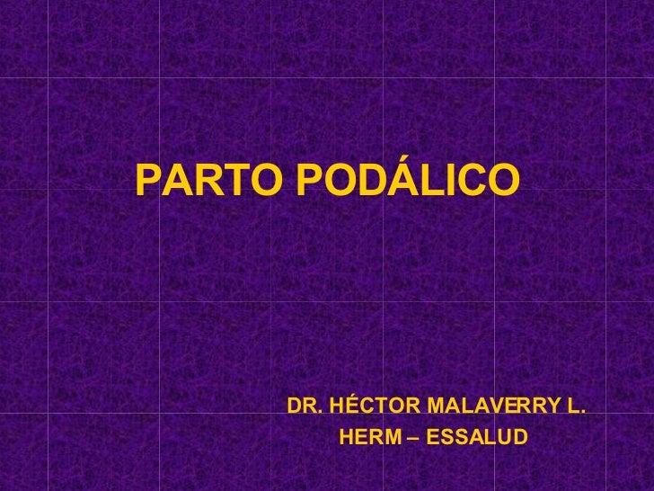 PARTO PODÁLICO DR. HÉCTOR MALAVERRY L. HERM – ESSALUD