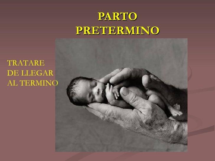 PARTO PRETERMINO TRATARE DE LLEGAR AL TERMINO