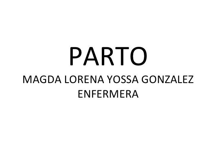 PARTO MAGDA LORENA YOSSA GONZALEZ ENFERMERA