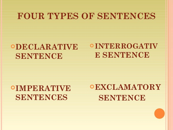 FOUR TYPES OF SENTENCES <ul><li>DECLARATIVE SENTENCE </li></ul><ul><li>IMPERATIVE SENTENCES </li></ul><ul><li>INTERROGATIV...