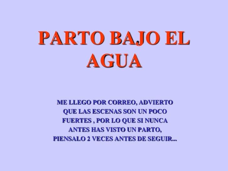 PARTO BAJO EL    AGUA  ME LLEGO POR CORREO, ADVIERTO    QUE LAS ESCENAS SON UN POCO    FUERTES , POR LO QUE SI NUNCA      ...