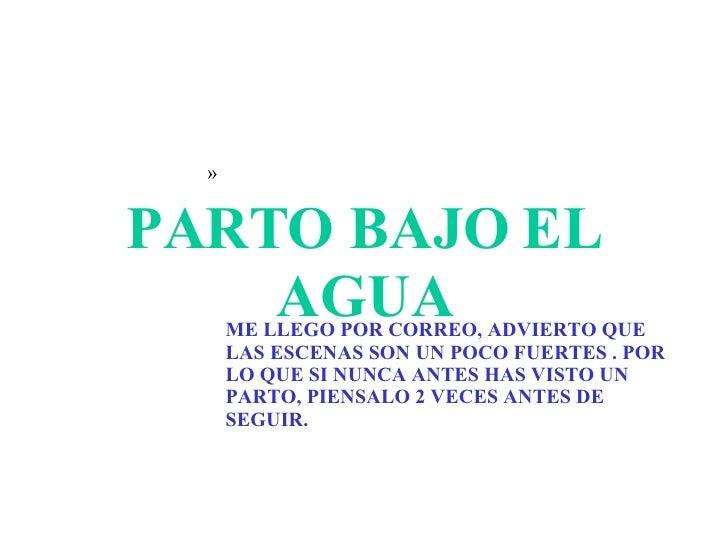 PARTO BAJO EL AGUA <ul><ul><ul><ul><ul><li>ME LLEGO POR CORREO, ADVIERTO QUE LAS ESCENAS SON UN POCO FUERTES . POR LO QUE ...