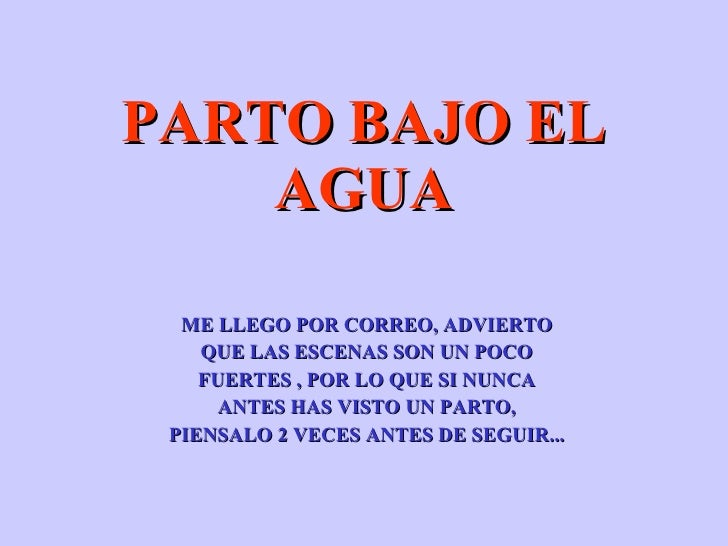 PARTO BAJO EL AGUA <ul><ul><ul><ul><ul><li>ME LLEGO POR CORREO, ADVIERTO </li></ul></ul></ul></ul></ul><ul><ul><ul><ul><ul...