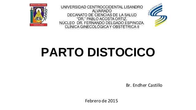 PARTO DISTOCICO Br. Endher Castillo Febrero de 2015