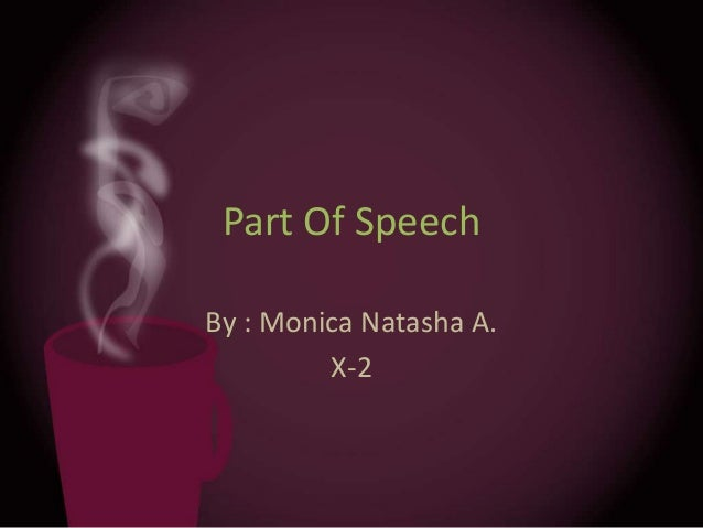 Part Of SpeechBy : Monica Natasha A.         X-2