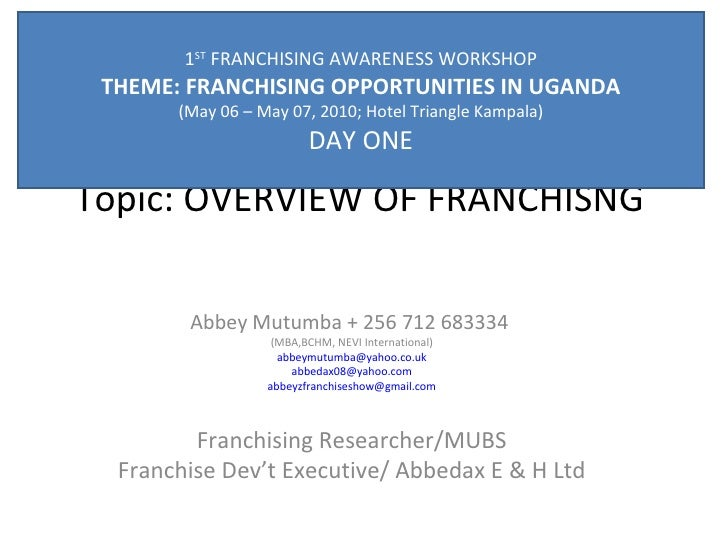 1ST FRANCHISING AWARENESS WORKSHOP THEME: FRANCHISING OPPORTUNITIES IN UGANDA       (May 06 – May 07, 2010; Hotel Triangle...