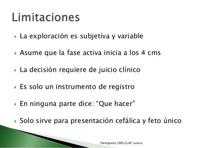  La exploración es subjetiva y variable Asume que la fase activa inicia a los 4 cms La decisión requiere de juicio clín...
