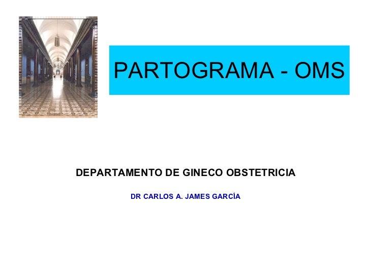 PARTOGRAMA - OMS DEPARTAMENTO DE GINECO OBSTETRICIA DR CARLOS A. JAMES GARCÍA