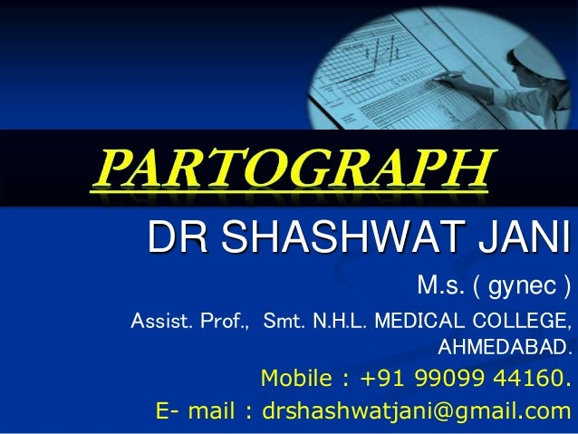 DR SHASHWAT JANI  M.s. ( gynec )  Assist. Prof., Smt. N.H.L. MEDICAL COLLEGE,  AHMEDABAD.  Mobile : +91 99099 44160.  E- m...