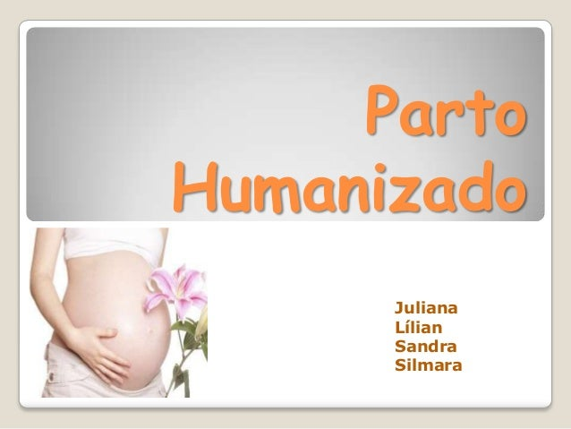 Parto Humanizado Juliana Lílian Sandra Silmara